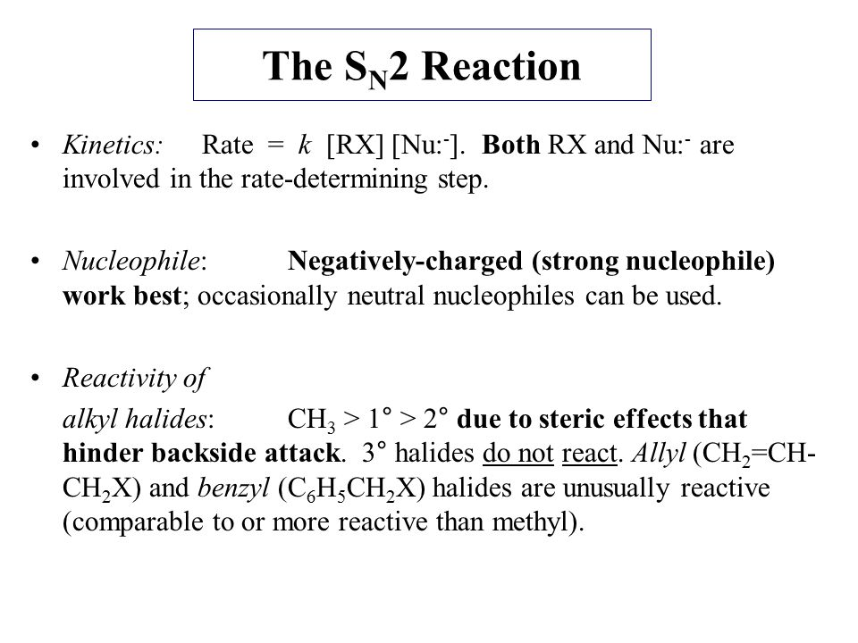 The SN2 Reaction Kinetics: Rate = k [RX] [Nu:-]. Both RX and Nu:- are involved in the rate-determining step.